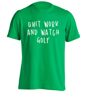 Quit work and watch golf adults unisex green Tshirt 2XL
