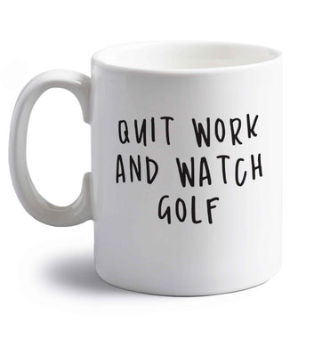 Quit work and watch golf right handed white ceramic mug