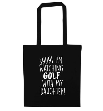 Shh I'm watching golf with my daughter black tote bag