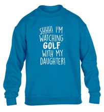 Shh I'm watching golf with my daughter children's blue sweater 12-13 Years
