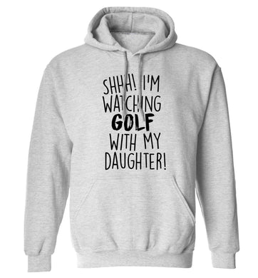 Shh I'm watching golf with my daughter adults unisex grey hoodie 2XL