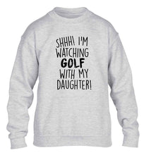 Shh I'm watching golf with my daughter children's grey sweater 12-13 Years