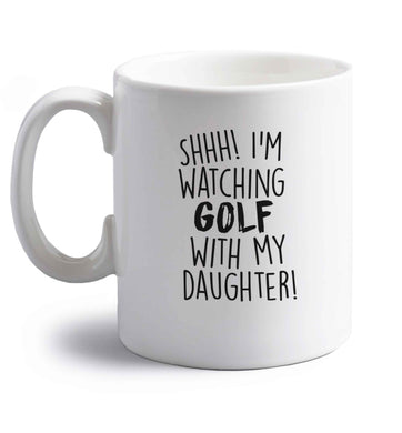 Shh I'm watching golf with my daughter right handed white ceramic mug