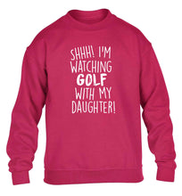 Shh I'm watching golf with my daughter children's pink sweater 12-13 Years