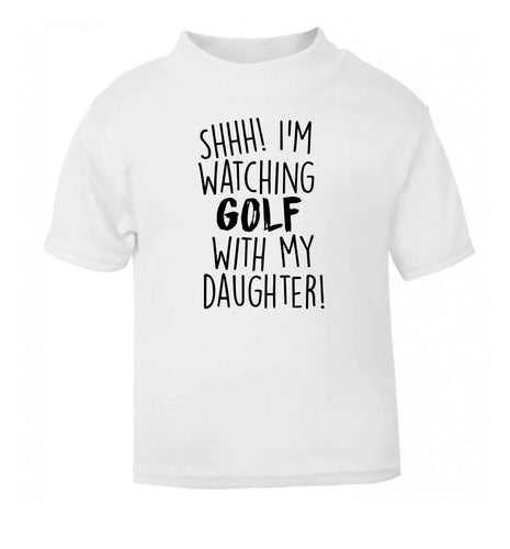 Shh I'm watching golf with my daughter white Baby Toddler Tshirt 2 Years