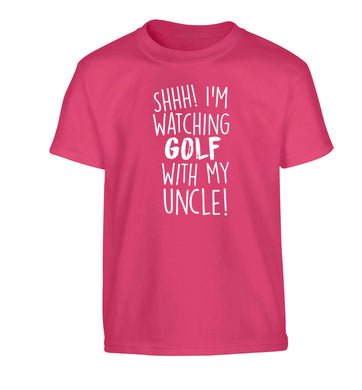 Shh I'm watching golf with my uncle Children's pink Tshirt 12-13 Years