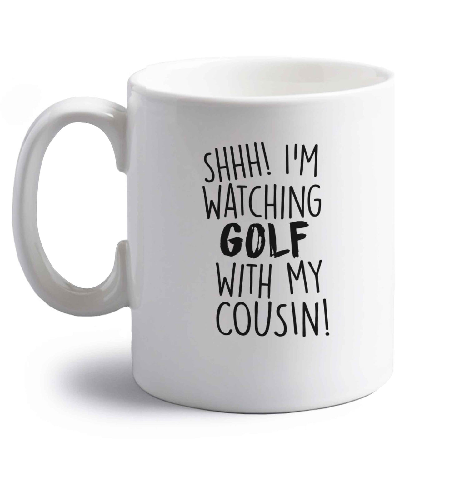 Shh I'm watching golf with my cousin right handed white ceramic mug