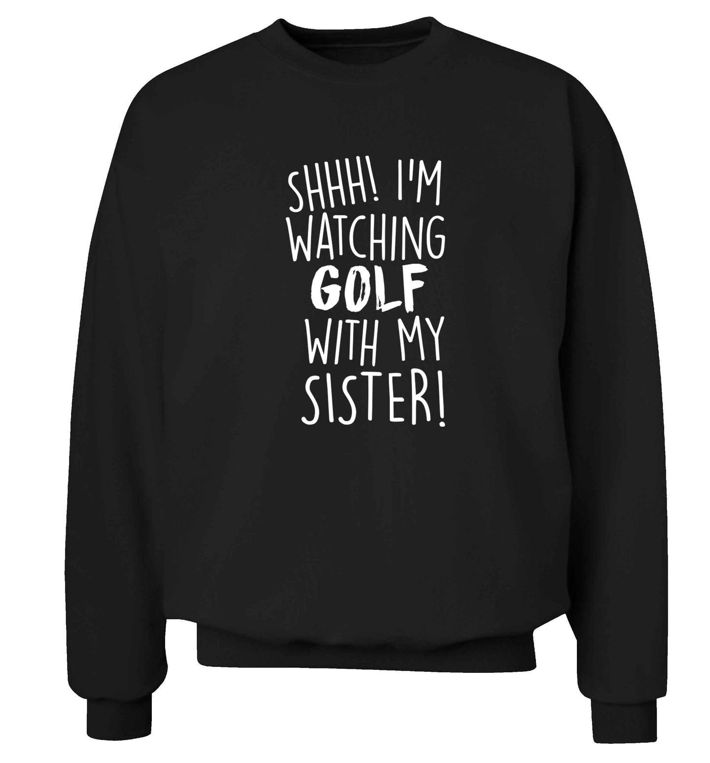 Shh I'm watching golf with my sister Adult's unisex black Sweater 2XL