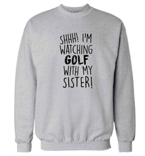 Shh I'm watching golf with my sister Adult's unisex grey Sweater 2XL