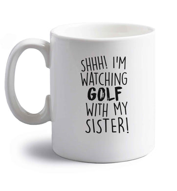 Shh I'm watching golf with my sister right handed white ceramic mug