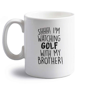 Shh I'm watching golf with my brother right handed white ceramic mug
