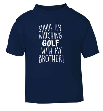 Shh I'm watching golf with my brother navy Baby Toddler Tshirt 2 Years