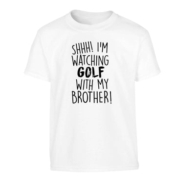 Shh I'm watching golf with my brother Children's white Tshirt 12-13 Years