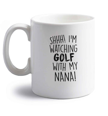 Shh I'm watching golf with my nana right handed white ceramic mug