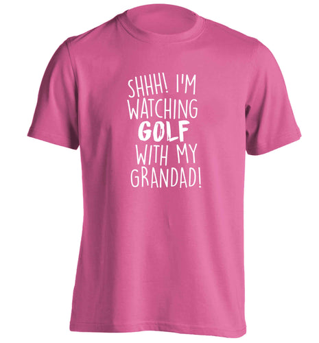 Shh I'm watching golf with my grandad adults unisex pink Tshirt 2XL