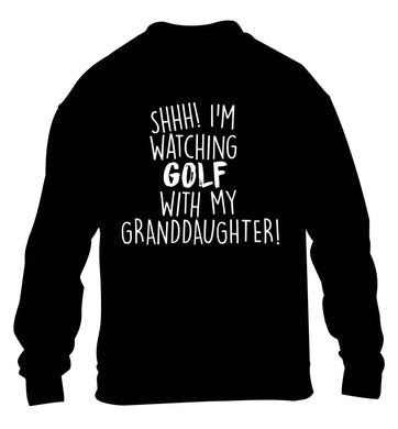 Shh I'm watching golf with my granddaughter children's black sweater 12-13 Years