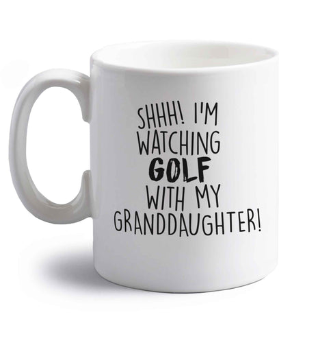 Shh I'm watching golf with my granddaughter right handed white ceramic mug