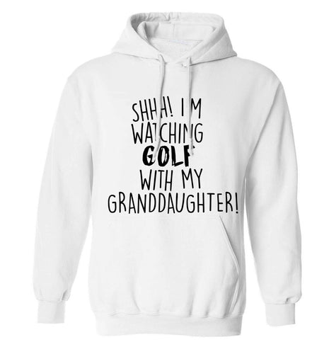 Shh I'm watching golf with my granddaughter adults unisex white hoodie 2XL