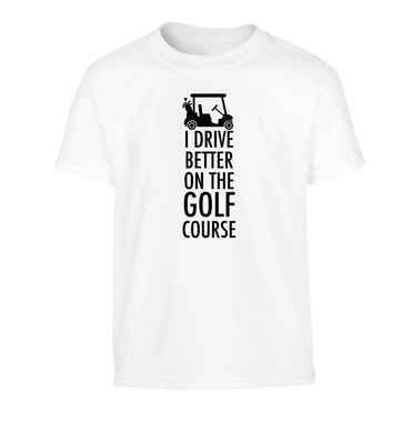 I drive better on the golf course Children's white Tshirt 12-13 Years