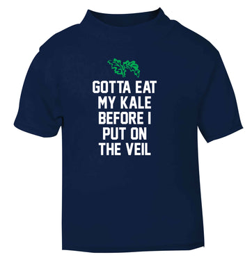 Gotta eat my kale before I put on the veil navy Baby Toddler Tshirt 2 Years