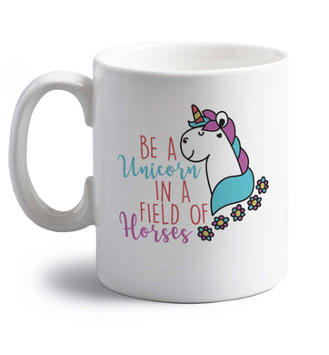 Be a unicorn in a field of horses right handed white ceramic mug