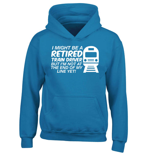 Retired train driver but I'm not at the end of my line yet children's blue hoodie 12-13 Years