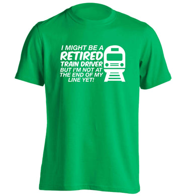 Retired train driver but I'm not at the end of my line yet adults unisex green Tshirt 2XL