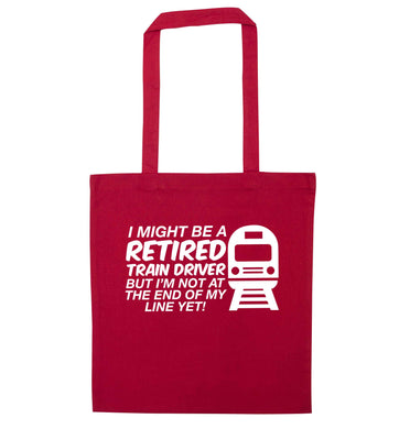 Retired train driver but I'm not at the end of my line yet red tote bag