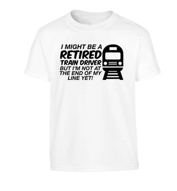Retired train driver but I'm not at the end of my line yet Children's white Tshirt 12-13 Years