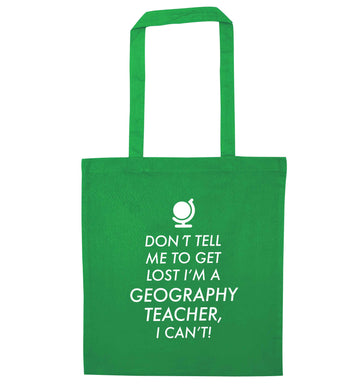 Don't tell me to get lost I'm a geography teacher, I can't green tote bag
