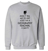 Don't tell me to get lost I'm a geography teacher, I can't Adult's unisex grey Sweater 2XL