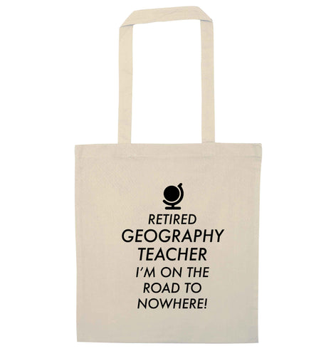 Retired geography teacher I'm on the road to nowhere natural tote bag