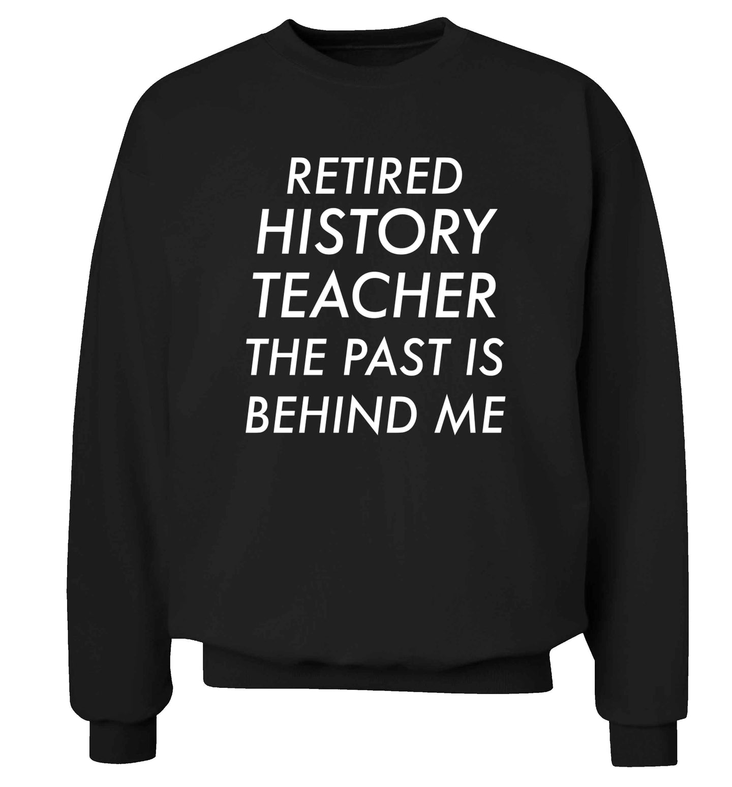 Retired history teacher the past is behind me Adult's unisex black Sweater 2XL