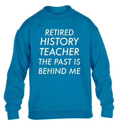 Retired history teacher the past is behind me children's blue sweater 12-13 Years