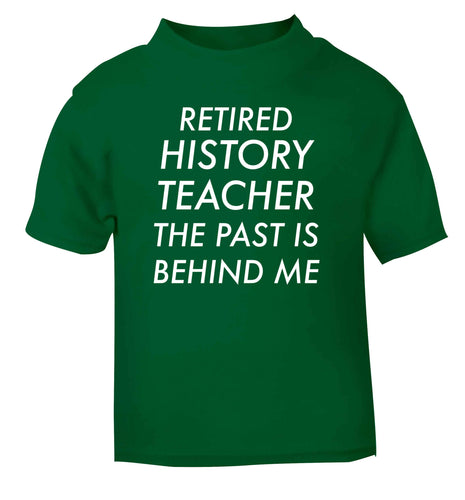 Retired history teacher the past is behind me green Baby Toddler Tshirt 2 Years