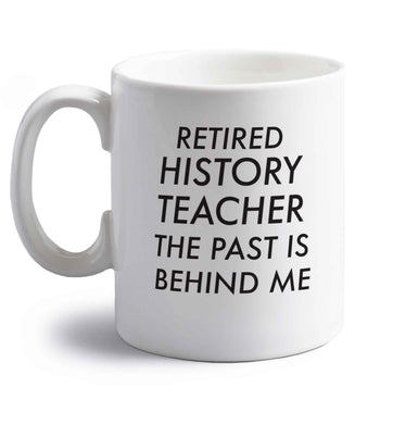 Retired history teacher the past is behind me right handed white ceramic mug