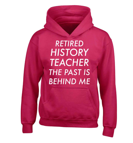 Retired history teacher the past is behind me children's pink hoodie 12-13 Years