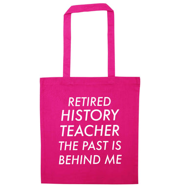 Retired history teacher the past is behind me pink tote bag