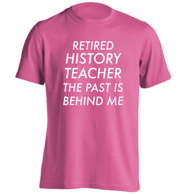 Retired history teacher the past is behind me adults unisex pink Tshirt 2XL