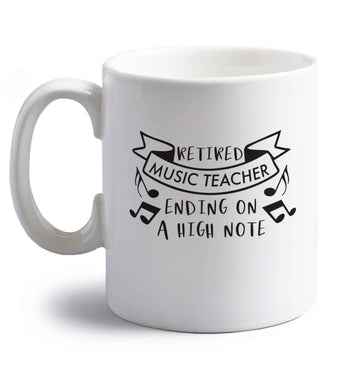 Retired music teacher ending on a high note right handed white ceramic mug