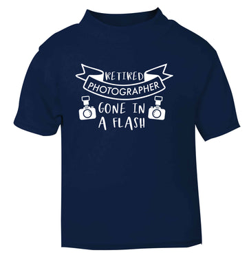 Retired photographer gone in a flash navy Baby Toddler Tshirt 2 Years