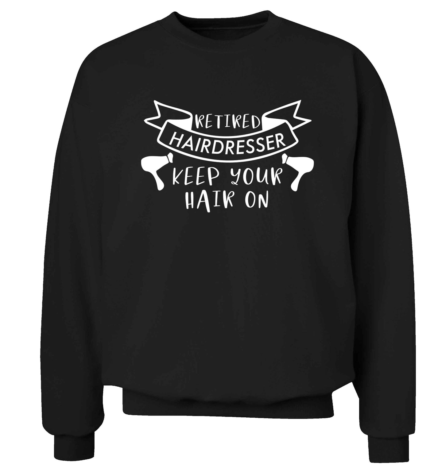 Retired hairdresser keep your hair on Adult's unisex black Sweater 2XL