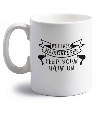 Retired hairdresser keep your hair on right handed white ceramic mug