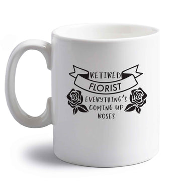 Retired florist everything's coming up roses right handed white ceramic mug