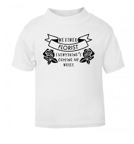 Retired florist everything's coming up roses white Baby Toddler Tshirt 2 Years