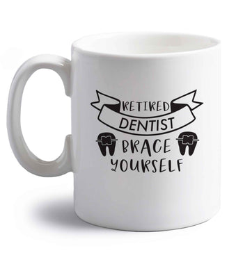 Retired dentist brace yourself right handed white ceramic mug