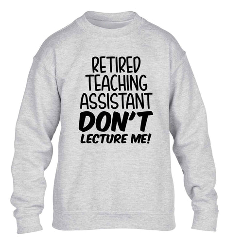 Retired teaching assistant don't lecture me children's grey sweater 12-13 Years