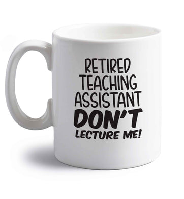 Retired teaching assistant don't lecture me right handed white ceramic mug