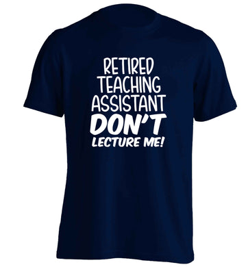 Retired teaching assistant don't lecture me adults unisex navy Tshirt 2XL