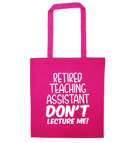 Retired teaching assistant don't lecture me pink tote bag